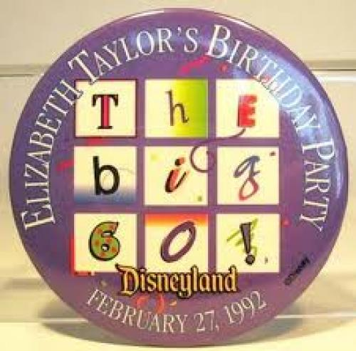 Memorabilia; Elizabeth Taylor&#039;s 60th Birthday Party at Disneyland - The Big 60! button